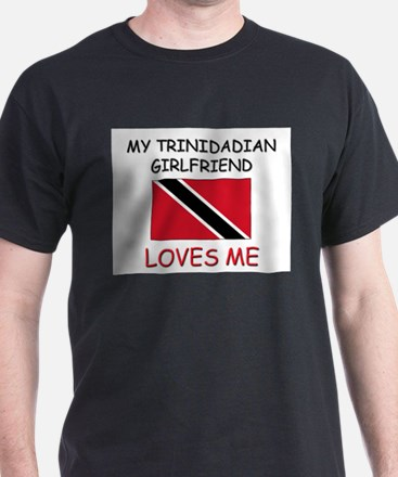 My Trinidadian Girlfriend Loves Me T-Shirt