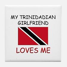 My Trinidadian Girlfriend Loves Me Tile Coaster