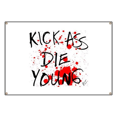 Kick Ass, Die Young Banner