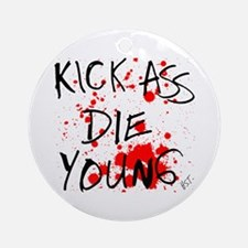 Kick Ass, Die Young Ornament (Round)