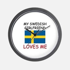 My Swedish Girlfriend Loves Me Wall Clock