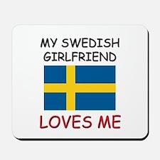 My Swedish Girlfriend Loves Me Mousepad