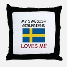 My Swedish Girlfriend Loves Me Throw Pillow