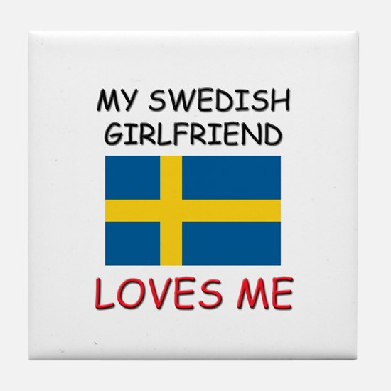 My Swedish Girlfriend Loves Me Tile Coaster