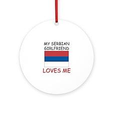 My Serbian Girlfriend Loves Me Ornament (Round)