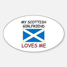 My Scottish Girlfriend Loves Me Oval Decal