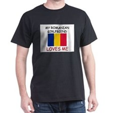My Romanian Girlfriend Loves Me T-Shirt