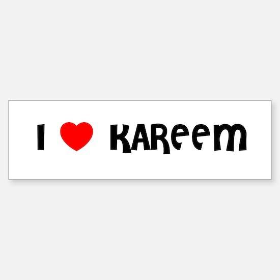 I LOVE KAREEM Bumper Bumper Bumper Sticker