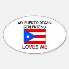 My Puerto Rican Girlfriend Loves Me Oval Decal