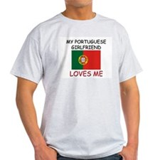 My Portuguese Girlfriend Loves Me T-Shirt