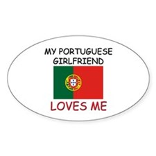 My Portuguese Girlfriend Loves Me Oval Decal