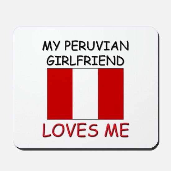 My Peruvian Girlfriend Loves Me Mousepad