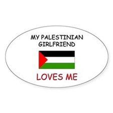 My Palestinian Girlfriend Loves Me Oval Decal