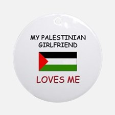 My Palestinian Girlfriend Loves Me Ornament (Round