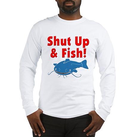 Shut up fish long sleeve t shirt for Shut up and fish