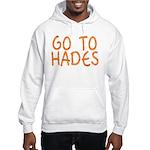 Go To Hades Hooded Sweatshirt