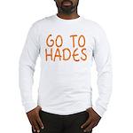 Go To Hades Long Sleeve T-Shirt