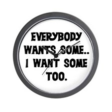 EVERYBODY WANTS SOME Wall Clock