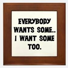 EVERYBODY WANTS SOME Framed Tile