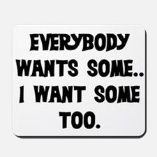EVERYBODY WANTS SOME Mousepad