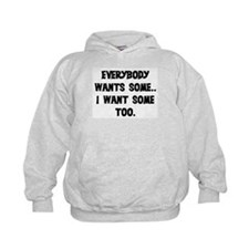 EVERYBODY WANTS SOME Hoodie
