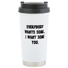 EVERYBODY WANTS SOME Travel Mug