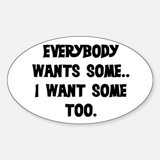 EVERYBODY WANTS SOME Sticker (Oval)