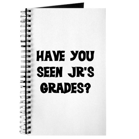 HAVE YOU SEEN JR'S GRADES? Journal