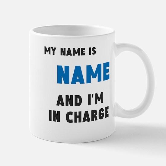 [Insert name] and I'm in charge! Mug