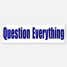 Question Everything Bumper Bumper Bumper Sticker