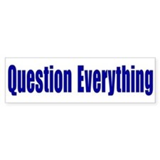 Question Everything Bumper Stickers