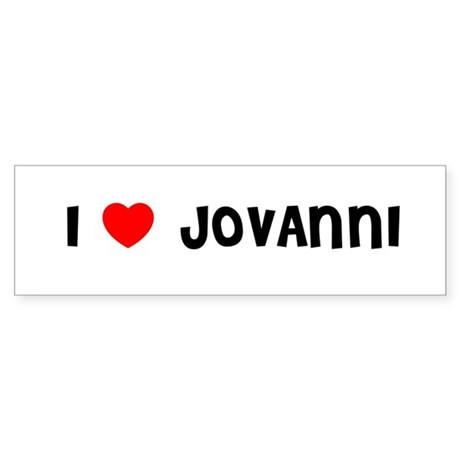 I LOVE JOVANNI Bumper Sticker