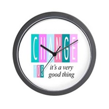 Change, a good thing Wall Clock