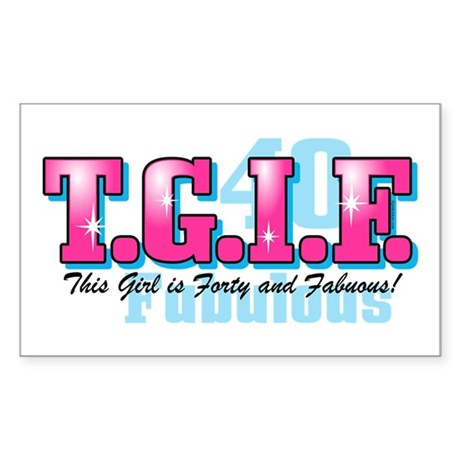 TGIF 40th Birthday Rectangle Sticker