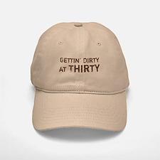 Gettin' Dirty at Thirty Baseball Baseball Cap