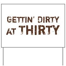 Gettin' Dirty at Thirty Yard Sign