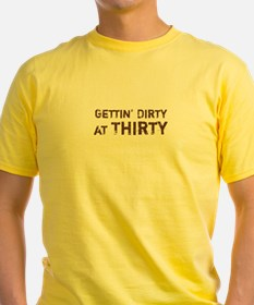 Gettin' Dirty at Thirty T