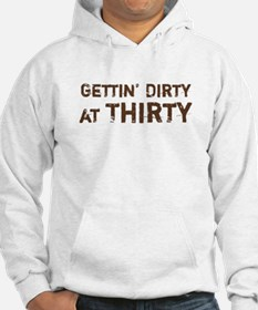 Gettin' Dirty at Thirty Hoodie