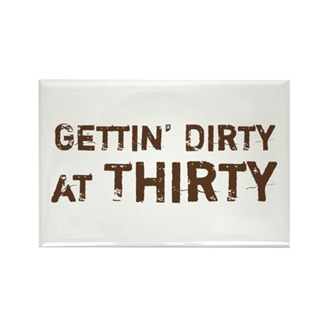 Gettin' Dirty at Thirty Rectangle Magnet (100 pack