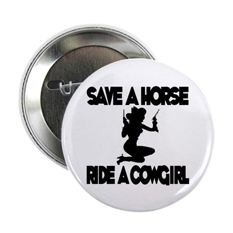 "Save a Horse Ride a Cowgirl 2.25"" Button"