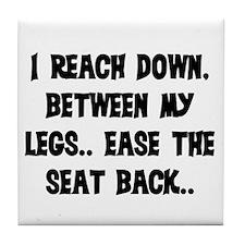 REACH DOWN BETWEEN MY LEGS Tile Coaster
