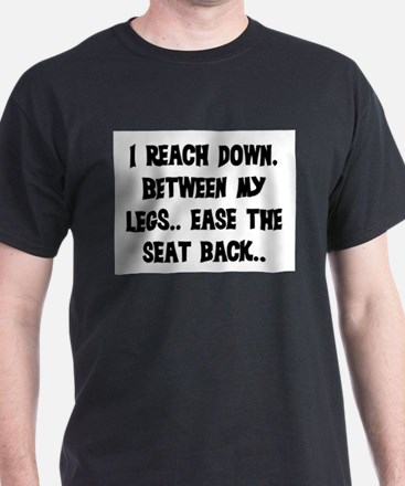 REACH DOWN BETWEEN MY LEGS T-Shirt