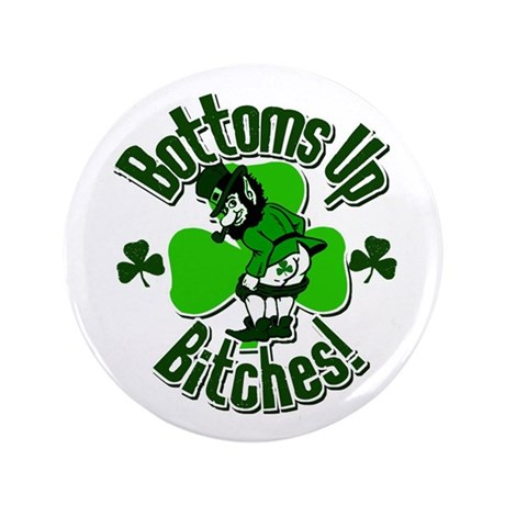 """Bottoms Up Bitches! 3.5"""" Button"""