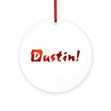 Dustin! Design #63 Ornament (Round)