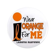 "I Wear Orange For ME 9 Leukemia 3.5"" Button"