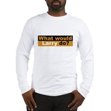 What Would Larry Do? Long Sleeve T-Shirt