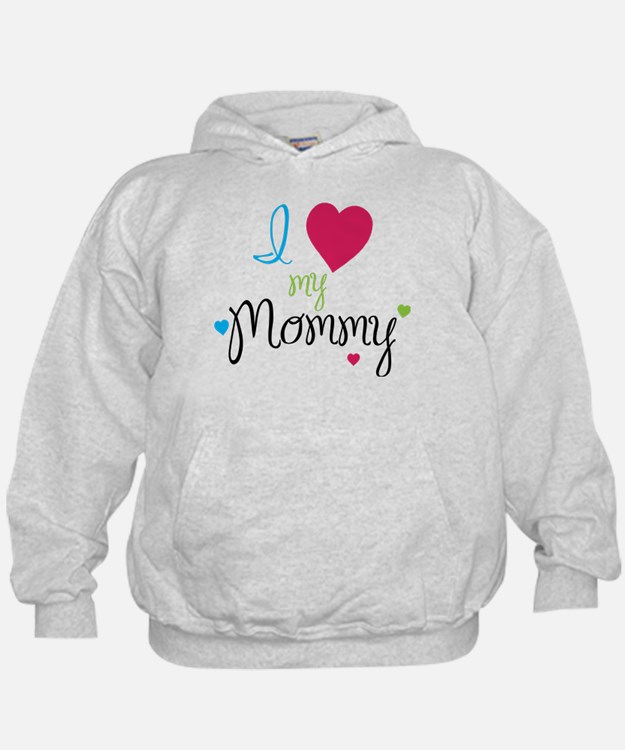 I love my Mommy! Hoodie