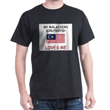 My Malaysian Girlfriend Loves Me T-Shirt