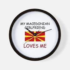 My Macedonian Girlfriend Loves Me Wall Clock