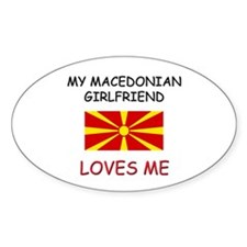 My Macedonian Girlfriend Loves Me Oval Decal